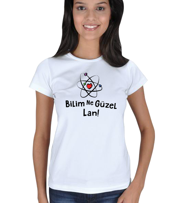 Bilim Ne Güzel Lan Kadın Tişört