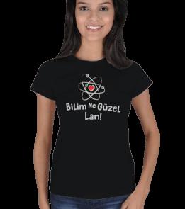 BilimNeGuzelLan - Bilim Ne Güzel Lan Koyu Renk Kadın Tişört
