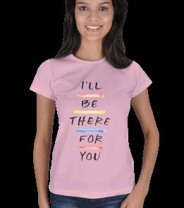 Turuncu Oda Tasarım - Friends / Be There For You Kadın Tişört