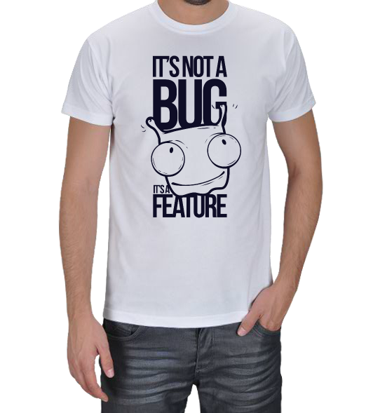 Animator - Its Not A Bug Its A Feature Erkek Tişört