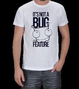 Its Not A Bug Its A Feature Erkek Tişört