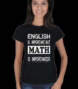mathdesign - Math is importanter b Kadın Tişört
